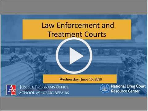 To Serve, Protect, and Treat: Law Enforcement and Treatment Courts Webinar