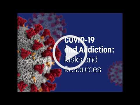 COVID-19 and Addiction: Risks and Resources