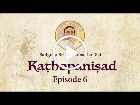 Kathopanishad - Episode 06 - Never distract from the goal of Self Realisation