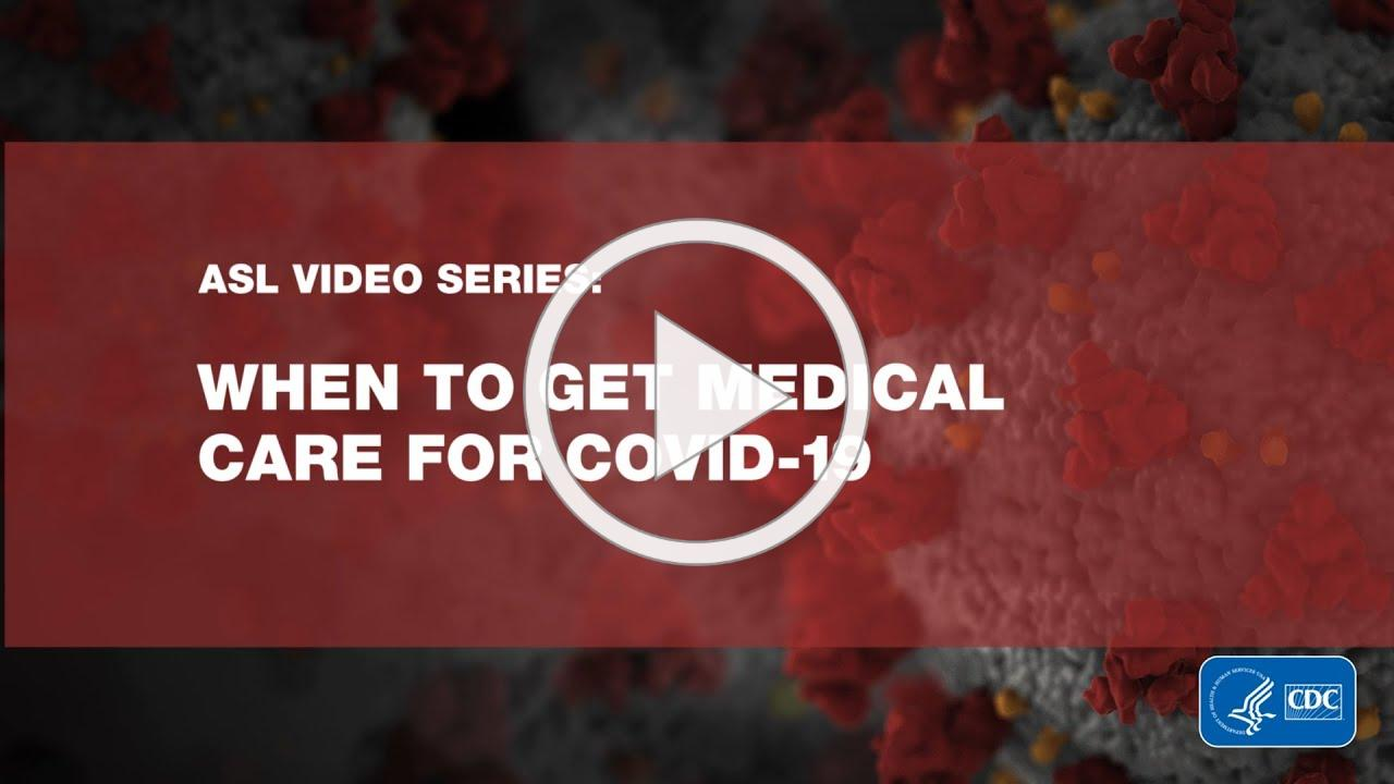 ASL Video Series: When to Get Medical Care for COVID-19