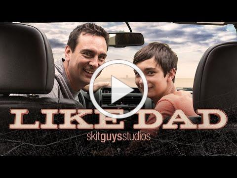 Like Dad - The Skit Guys