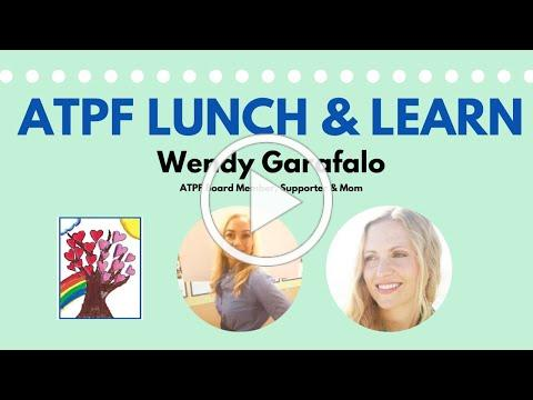 Click here to watch last week's recorded version of ATPF's Lunch & Learn with ATPF Board Member, Supporter & Mother Wendy Garafalo