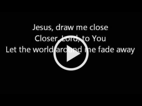 Jesus Draw Me Close - Rick Founds (with lyrics)