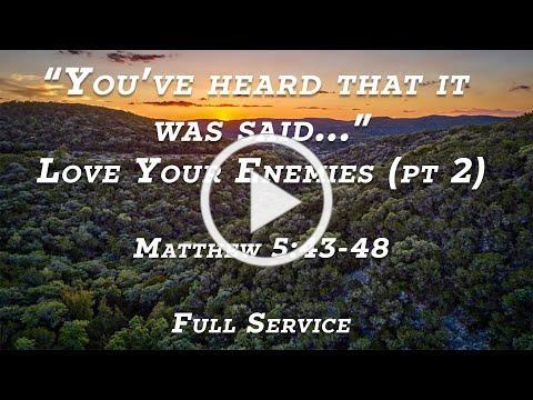 Love Your Enemies (pt 2) - Matthew 5:43-48 (FULL SERVICE)