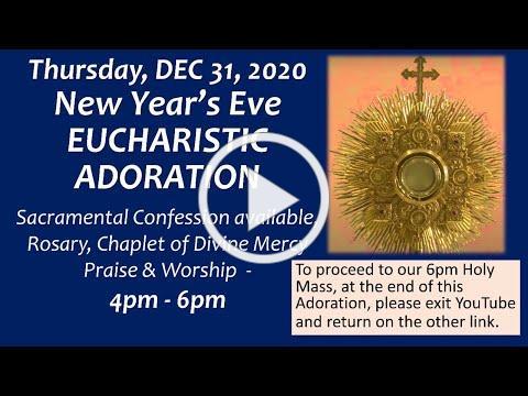 NEW YEAR'S EVE EUCHARISTIC ADORATION . St Antoninus , Dec 31 2020 - 4-6 PM