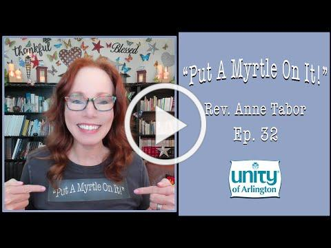 """05.14.2021 """"Put A Myrtle On It!"""" Ep. 32 by Rev. Anne Tabor"""