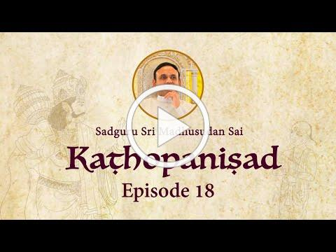 Kathopanishad - Episode 18 - You are neither the body nor the mind but the Supreme Consciousness