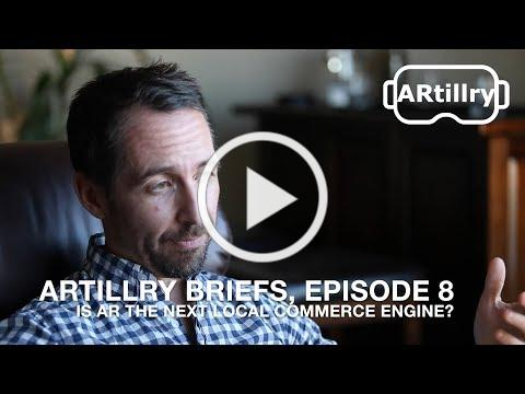 ARtillry Briefs, Episode 8: Is AR the Next Local Commerce Engine?