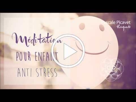 Méditation pour enfant : Anti - Stress