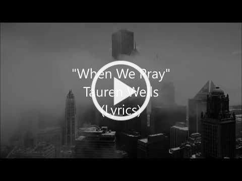 """When We Pray"" - Tauren Wells (Lyrics)"