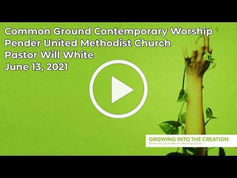 Pender UMC Common Ground Contemporary Service for June 13, 2021 at 11:15 am.