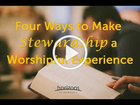 Four Ways to Make Stewardship a Worshipful Experience from the Giving Intelligence Series