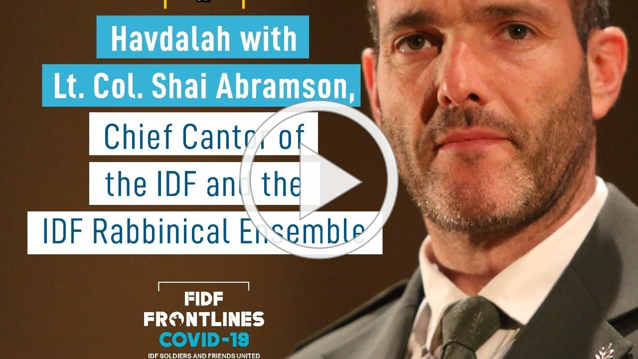 Havdalah with Lt. Col. Shai Abramson, Chief Cantor of the IDF with the IDF Rabbinical Ensemb