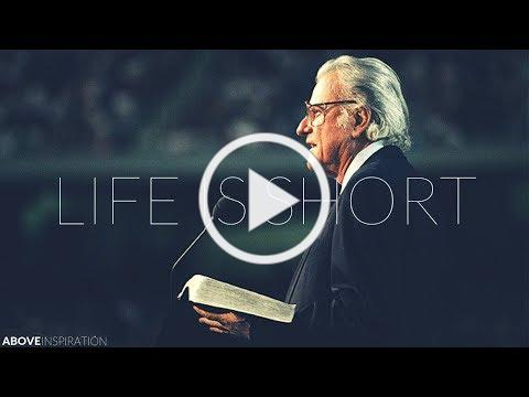 LIFE IS SHORT | Live Every Day for God - Billy Graham Inspirational & Motivational Video