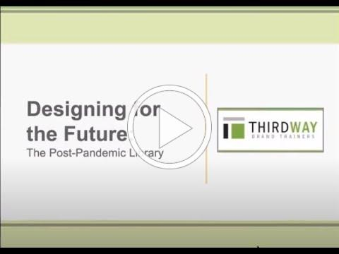 Designing for the Future: The Post Pandemic Library