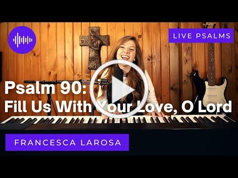 Psalm 90 - Fill Us With Your Love, O Lord - Francesca LaRosa (LIVE)