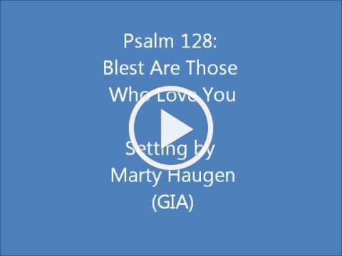 Psalm 128: Blest Are Those Who Love You (Haugen)