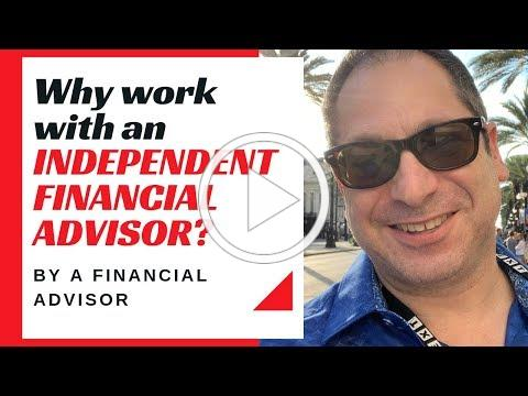 Why work with an INDPENDENT FINANCIAL ADVISOR?