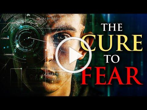 THE CURE TO FEAR (This Could Change Your Life)