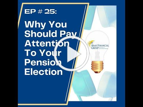 Ep # 25: Why You Should Pay Attention To Your Pension Election