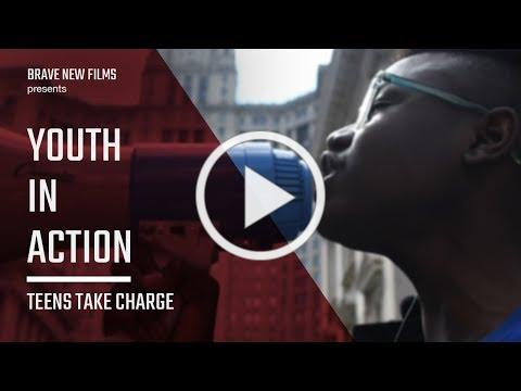 #YouthInAction: Teens Take Charge * BRAVE NEW FILMS