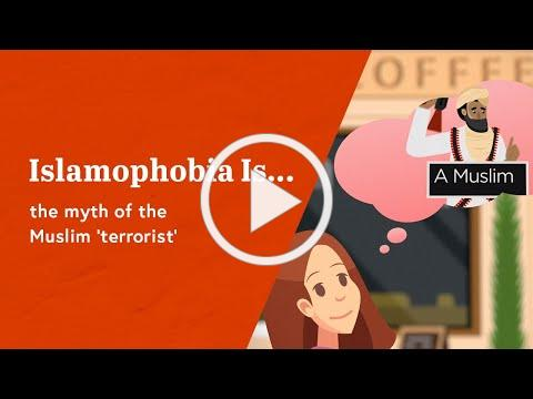 Islamophobia is...the myth of the Muslim 'terrorist'