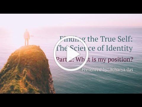 Finding The True Self: What Is My Position? - Acharya Das