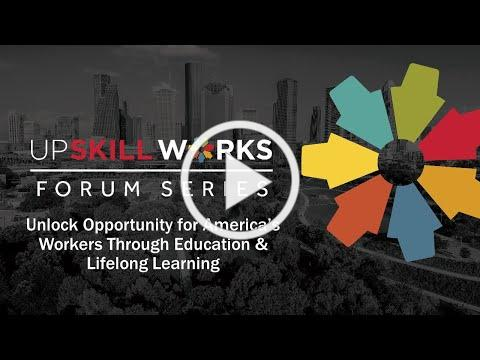 UpSkill Works Forum: Unlock Opportunity for America's Workers Through Education & Lifelong Learning