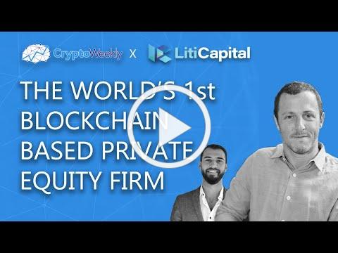 The World's 1st Blockchain Based Private Equity Firm   Liti Captial   CryptoWeekly Podcast