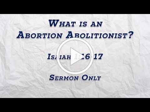 What is an Abortion Abolitionist? (Isaiah 1:16-17) - SERMON ONLY