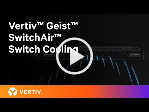 Say Goodbye to Overheated Network Switches with the Vertiv Geist SwitchAir