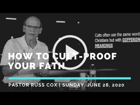 How To Cult-Proof Your Faith | Sunday, June 28, 2020 | Pastor Russ Cox | New Hope Eastlake