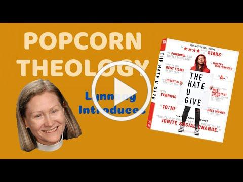 Popcorn Theology - Introduction to 'The Hate U Give' by the Rev'd Lynnsay Buehler