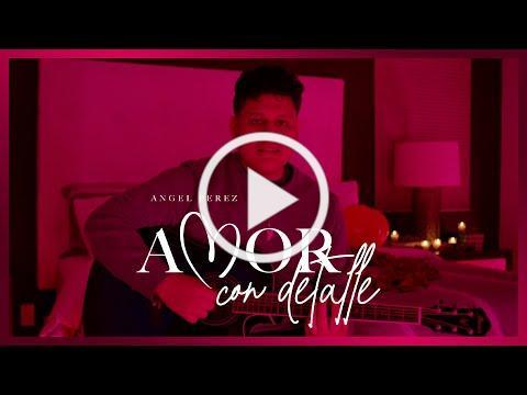 Amor Con Detalle - (Video Oficial) - Angel Perez - DEL Records 2021
