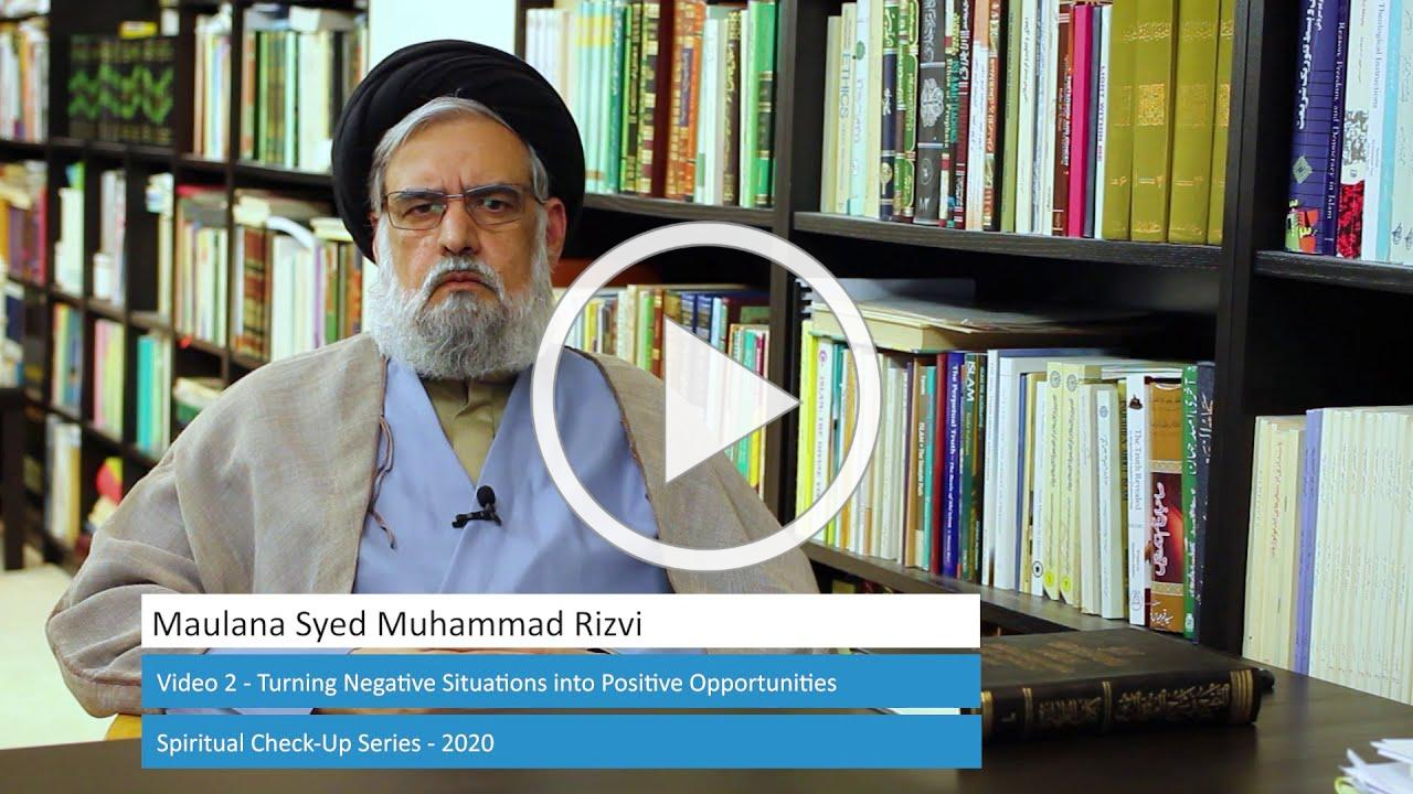 2/ Turning Negative Situations into Positive Opportunities -Spiritual Check-Up Series- Maulana Rizvi