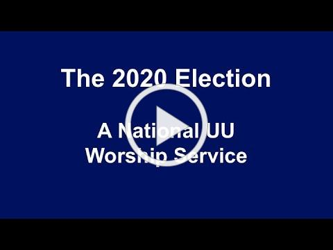 The 2020 Elections: A National UU Worship Service