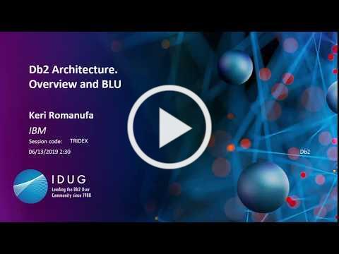 Db2 Architecture Overview and BLU by Keri Romanufa IBM
