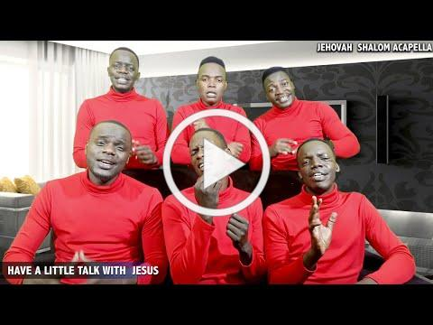 HAVE A LITTLE TALK WITH JESUS(African Edition) | Jehovah Shalom Acapella