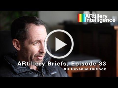 ARtillery Briefs, Episode 33: VR Revenue Outlook
