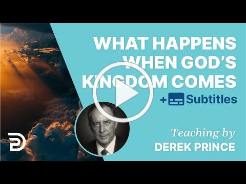 What Happens When God's Kingdom Comes? | Derek Prince