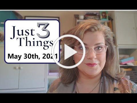 Just Three Things, May 30th