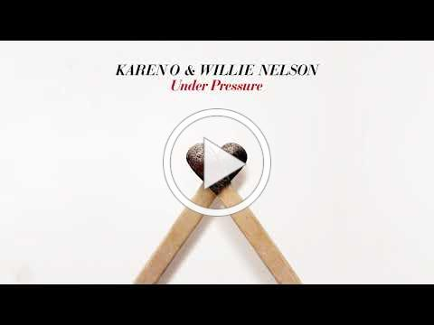 """Karen O & Willie Nelson - """"Under Pressure"""" (Official Audio)"""