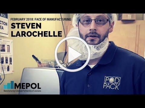 February 2018 Face of Manufacturing - Steven LaRochelle
