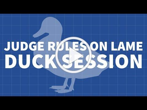 Judge Rules on Lame Duck Session