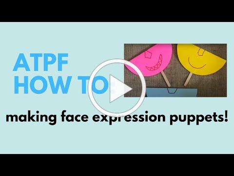 ATPF-NCL Volunteers Robbie & Claire Share How to make Face Expression Puppets