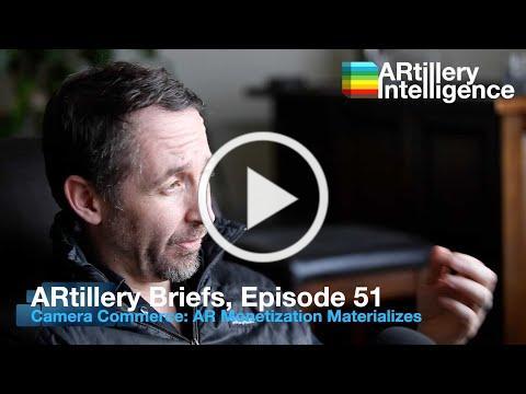ARtillery Briefs, Episode 51: Camera Commerce Materializes