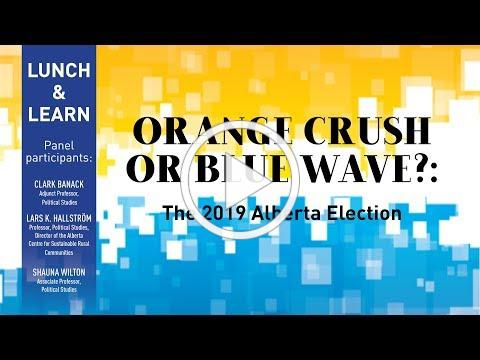 Orange Crush or Blue Wave? The 2019 Alberta Election (Lunch & Learn)
