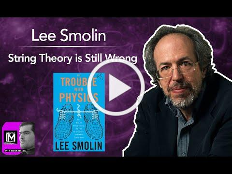 Lee Smolin: String Theory Is Still Wrong