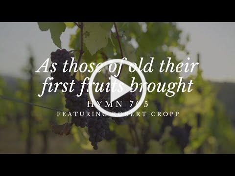 As those of old their first fruits brought, Hymn 705 featuring Robert Cropp