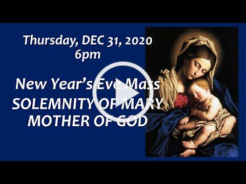 NEW YEAR'S EVE MASS- SOLEMNITY OF MARY, MOTHER OF GOD- -12/31/20 @ 6pm- St Antoninus Church,